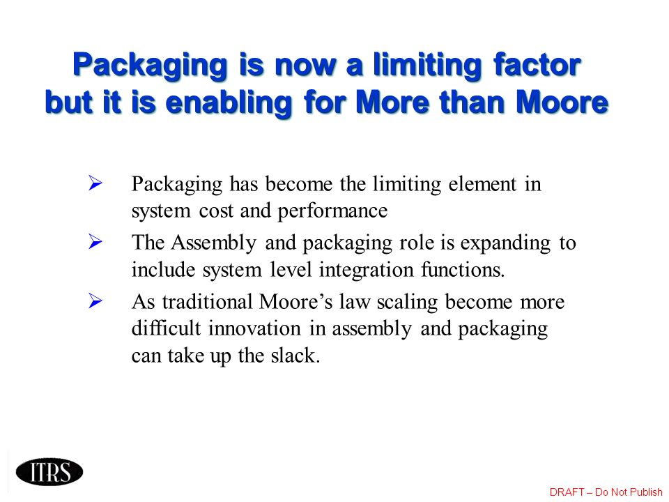 Packaging is now a limiting factor but it is enabling for More than Moore