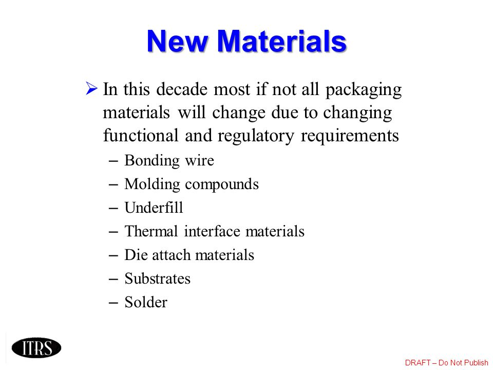 New Materials In this decade most if not all packaging materials will change due to changing functional and regulatory requirements.