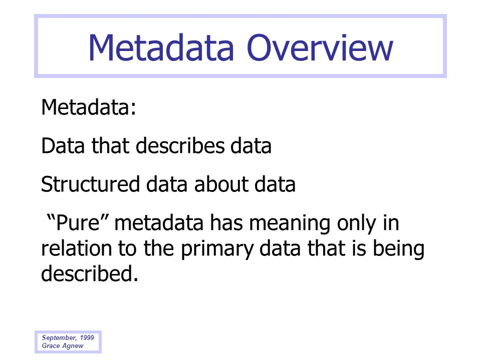 Metadata Overview Metadata: Data that describes data