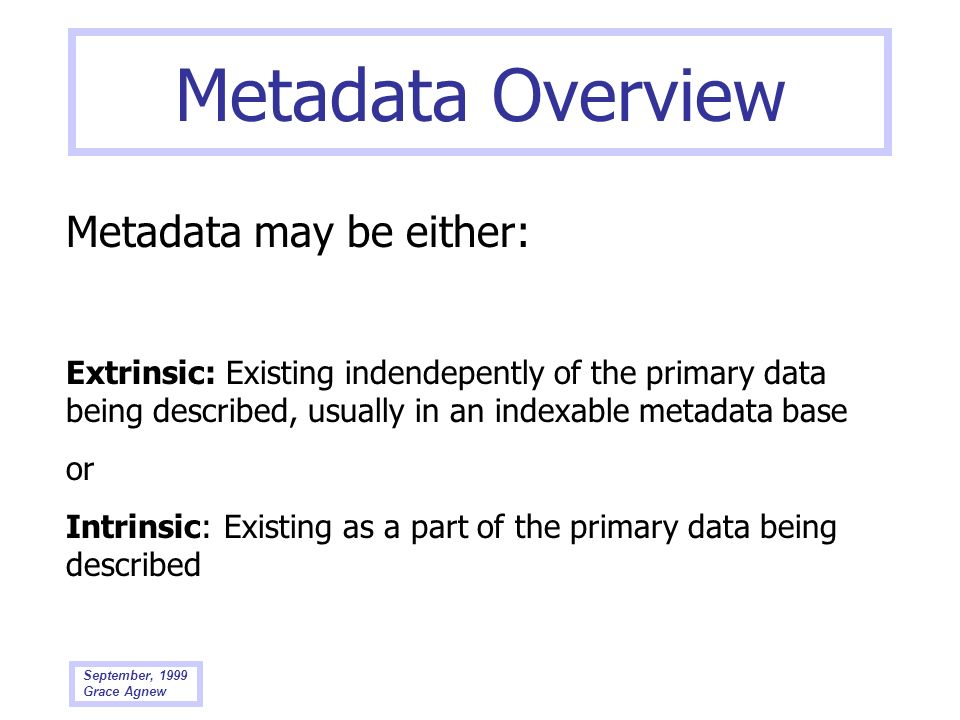 Metadata Overview Metadata may be either: