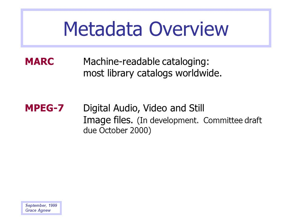 Metadata Overview MARC Machine-readable cataloging: most library catalogs worldwide.