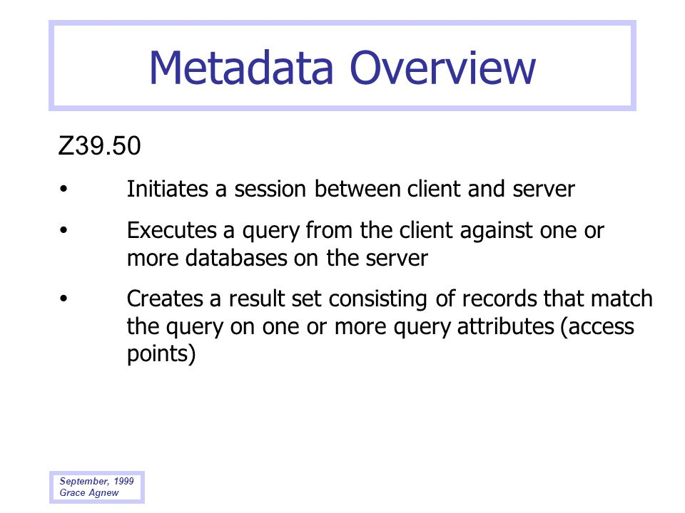Metadata Overview Z39.50.  Initiates a session between client and server.