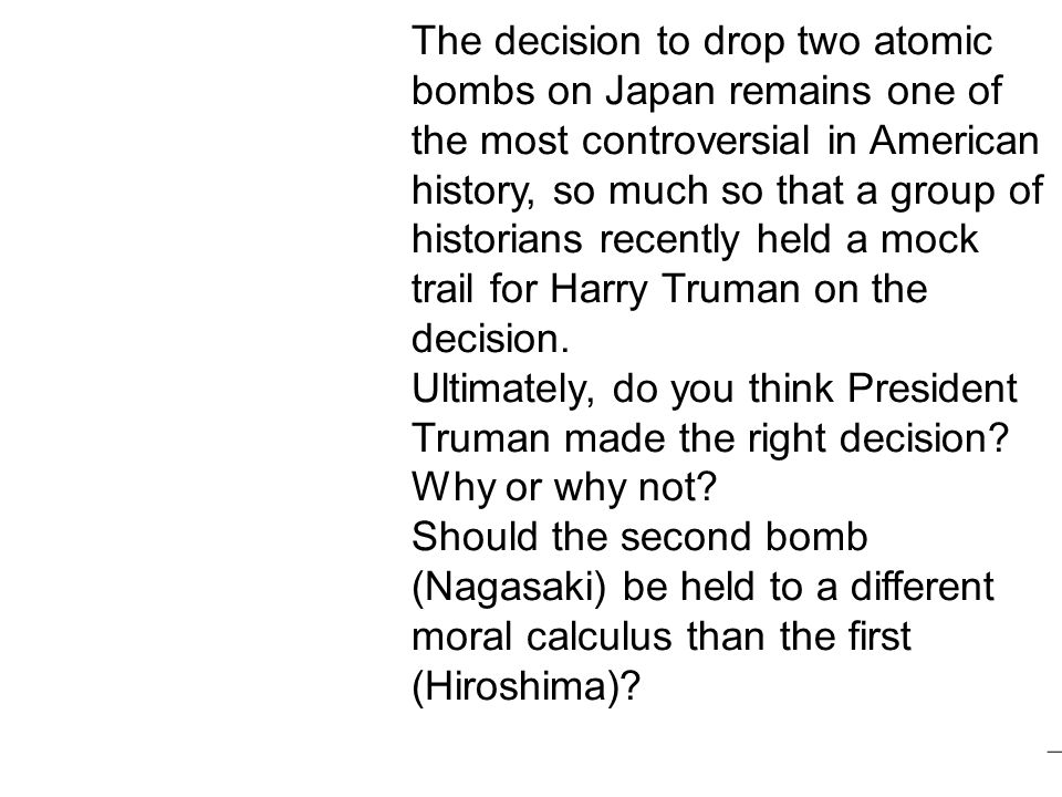 an attempt to explain the reasons for the us decision to drop the atomic bomb in japan But what our history books tell us about the atomic bomb and why the decision to drop the atomic bomb japan also made multiple attempts to end.