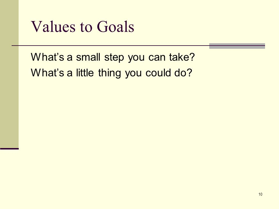 Values to Goals What's a small step you can take