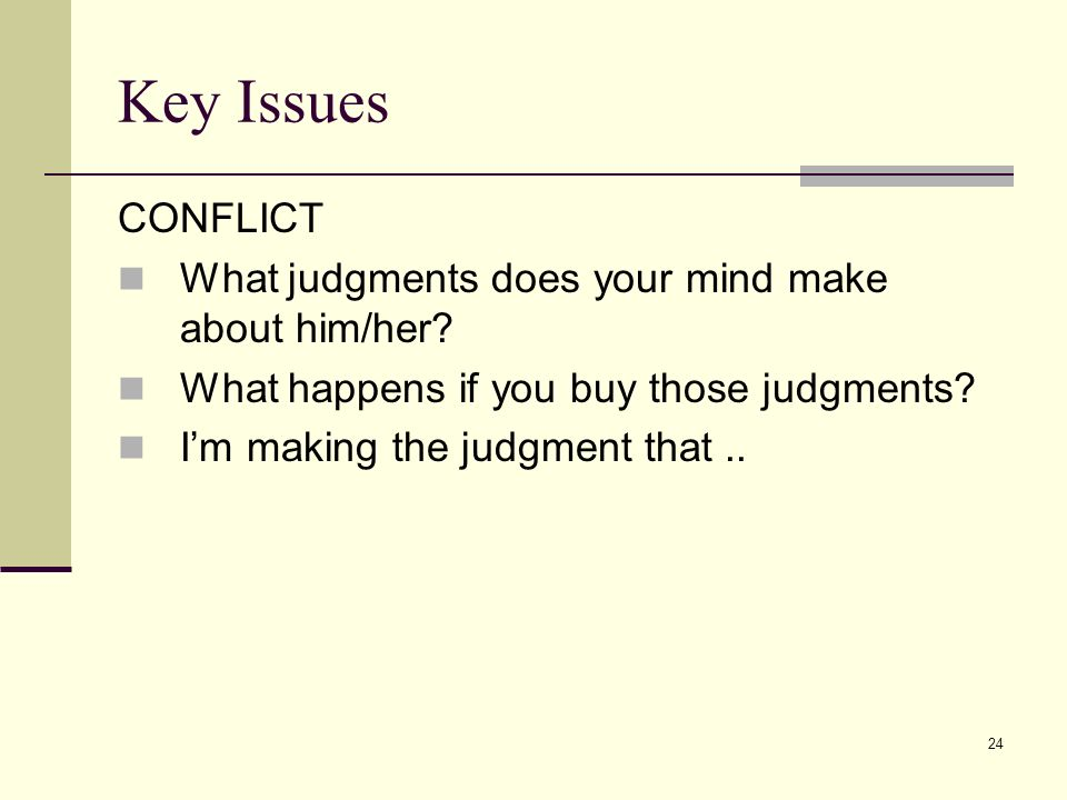 Key Issues CONFLICT What judgments does your mind make about him/her