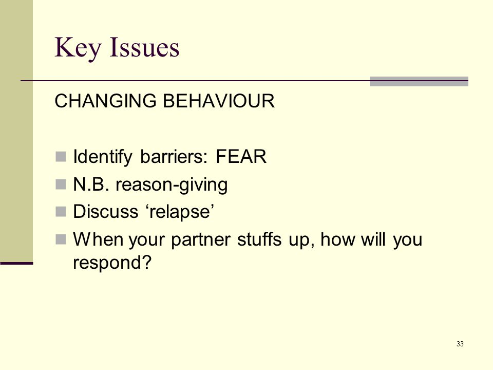 Key Issues CHANGING BEHAVIOUR Identify barriers: FEAR