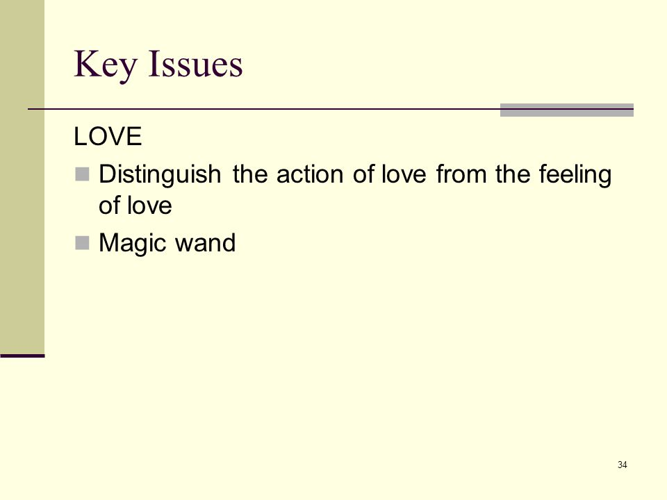 Key Issues LOVE Distinguish the action of love from the feeling of love Magic wand