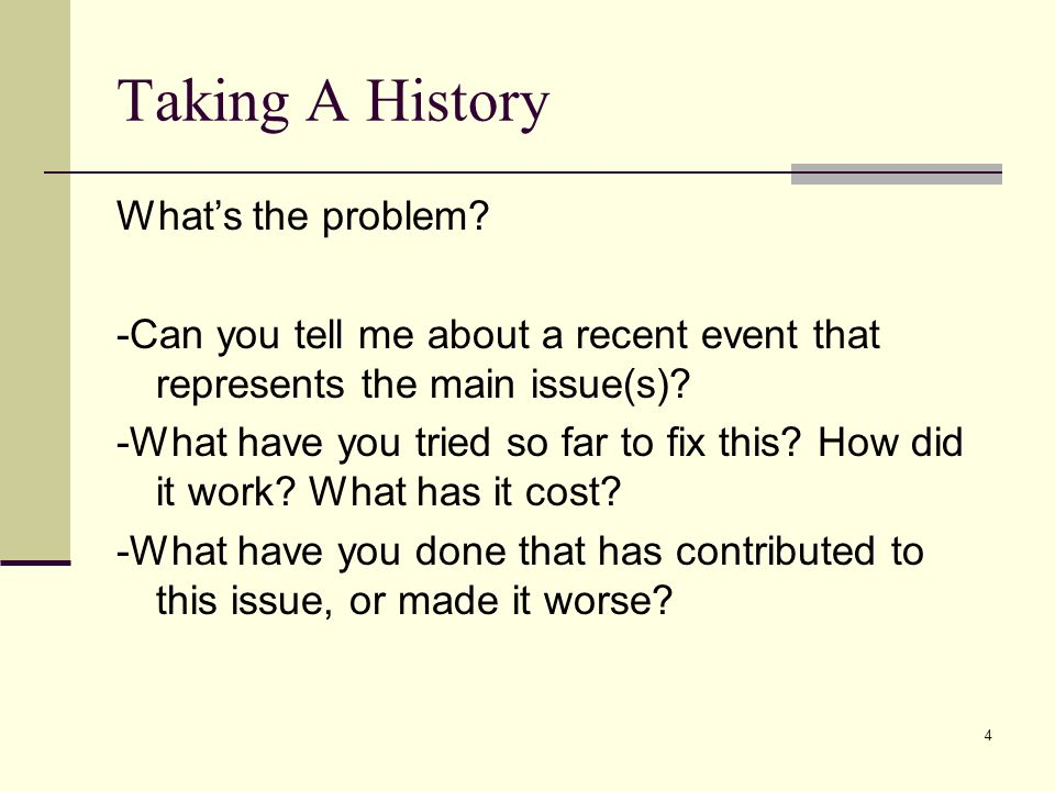 Taking A History What's the problem