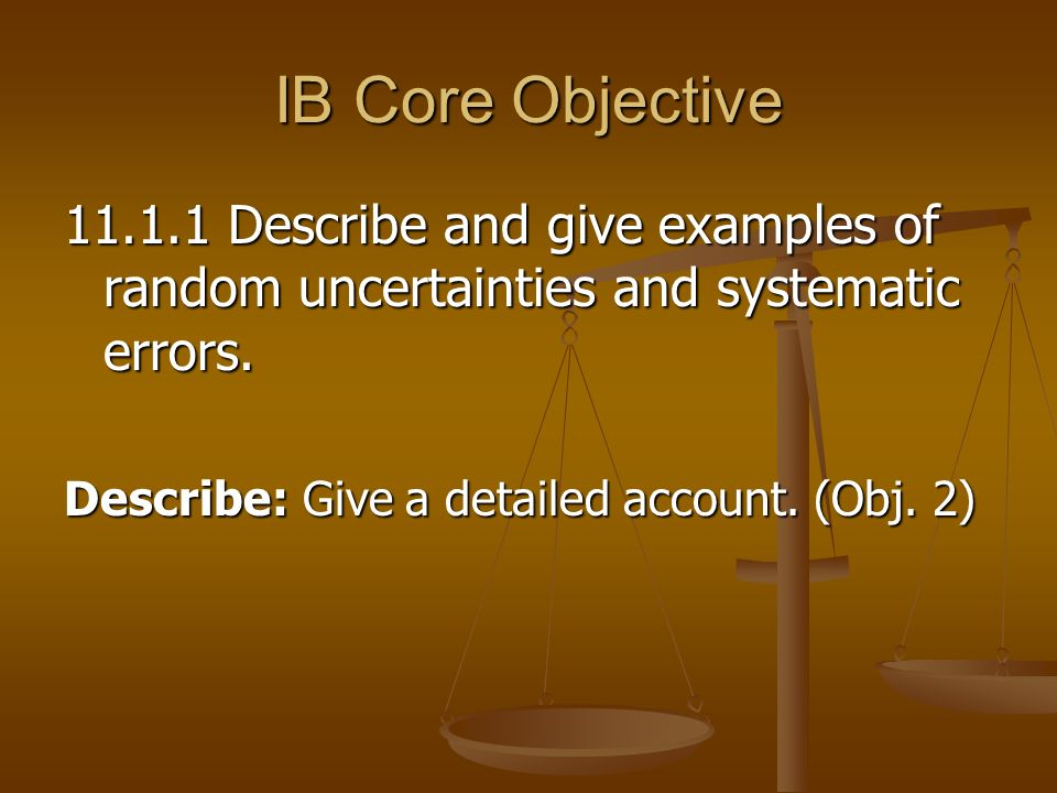 IB Core Objective Describe and give examples of random uncertainties and systematic errors.