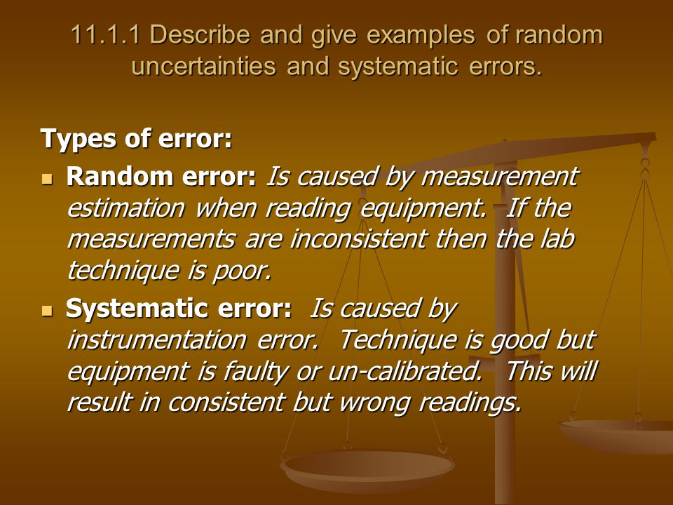 Describe and give examples of random uncertainties and systematic errors.