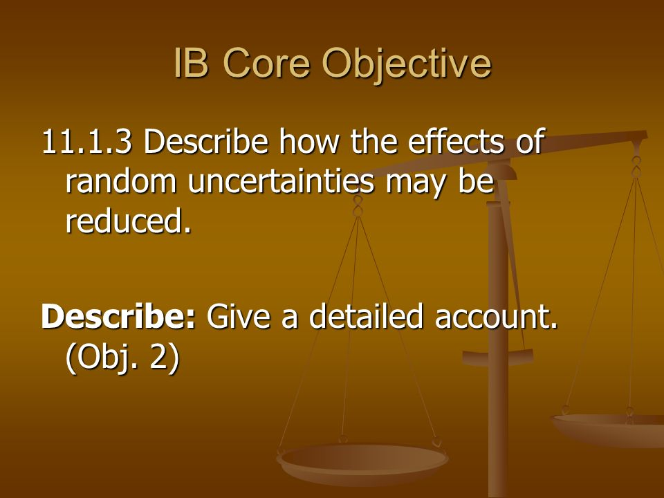 IB Core Objective Describe how the effects of random uncertainties may be reduced.