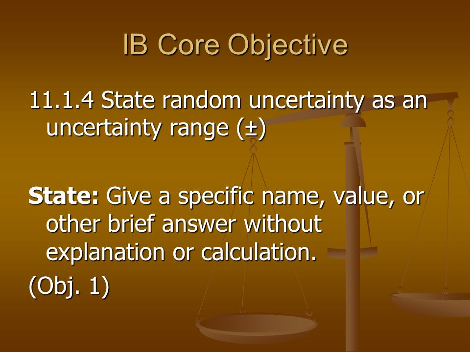 IB Core Objective State random uncertainty as an uncertainty range (±)