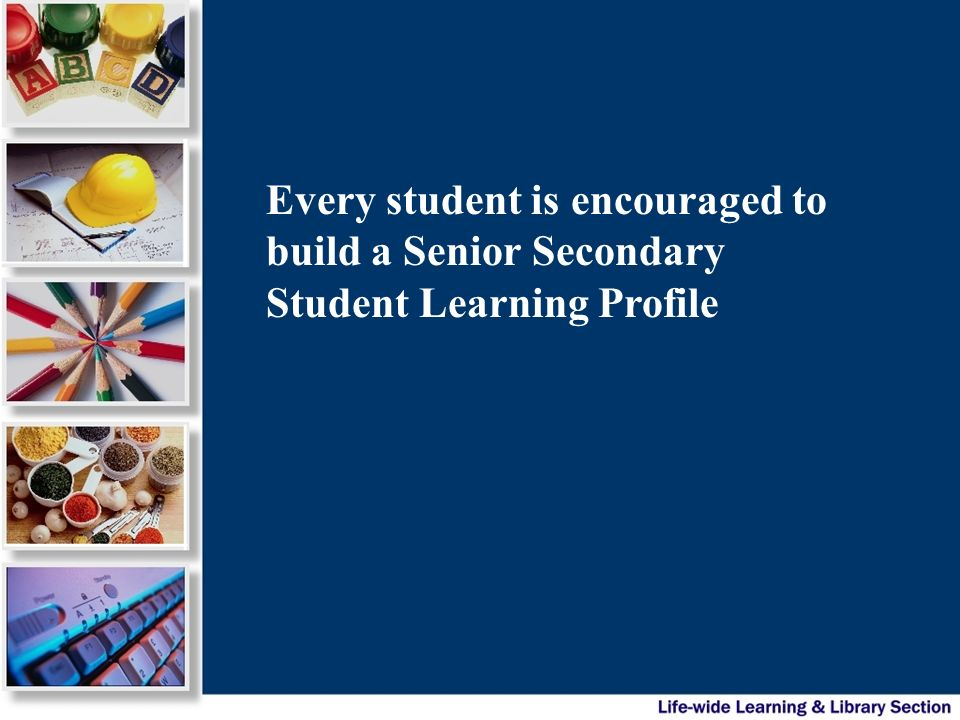 Every student is encouraged to build a Senior Secondary Student Learning Profile