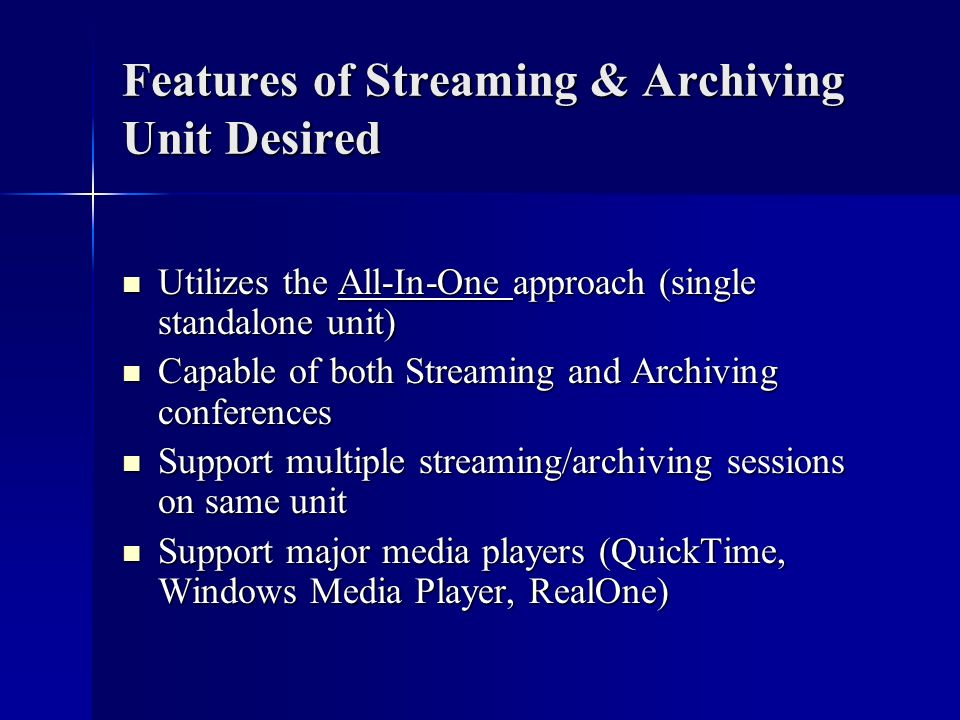 Features of Streaming & Archiving Unit Desired