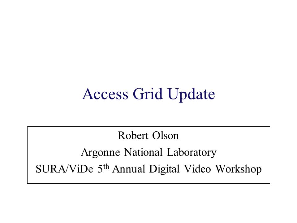 Access Grid Update Robert Olson Argonne National Laboratory