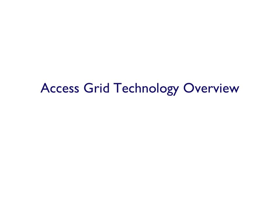 Access Grid Technology Overview