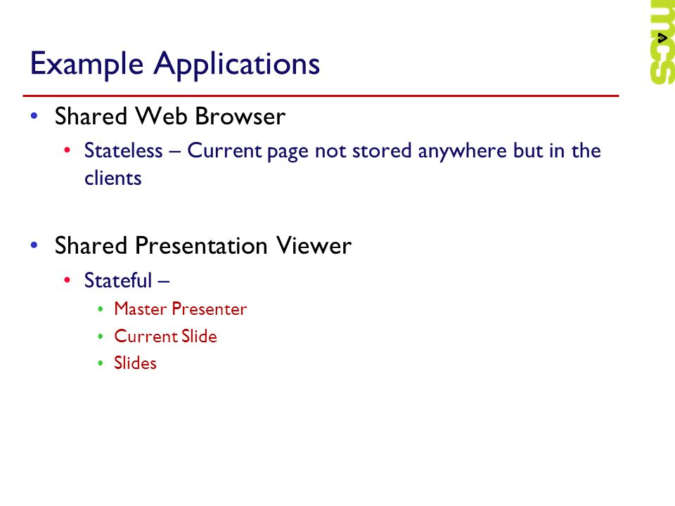 Example Applications Shared Web Browser Shared Presentation Viewer