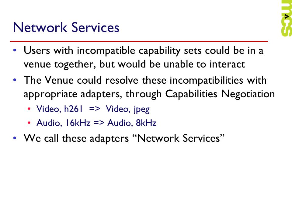 Network Services Users with incompatible capability sets could be in a venue together, but would be unable to interact.