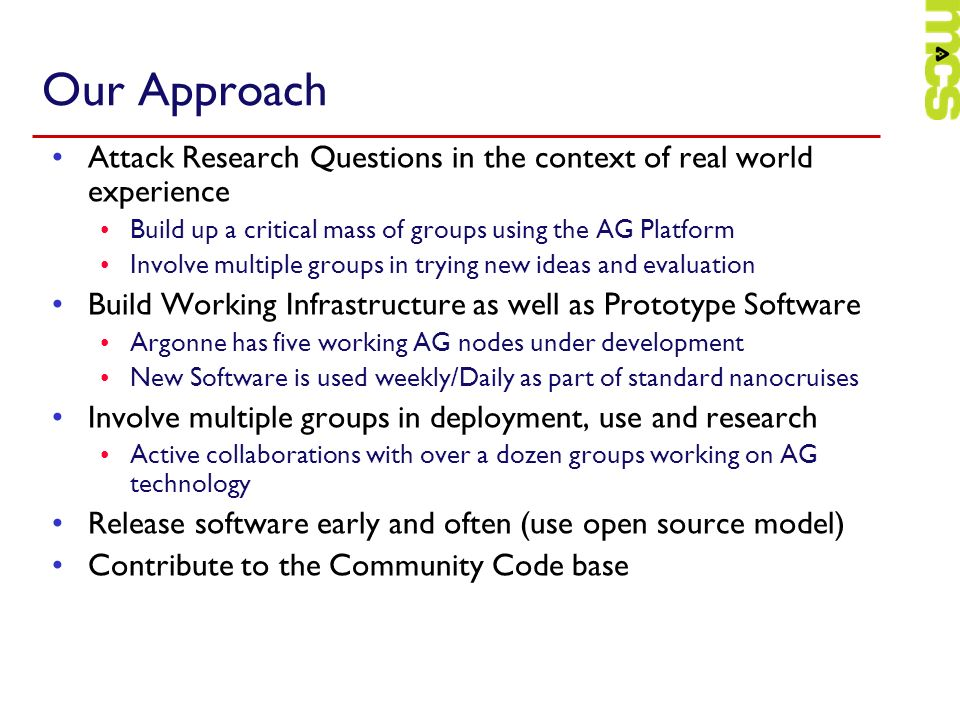Our Approach Attack Research Questions in the context of real world experience. Build up a critical mass of groups using the AG Platform.