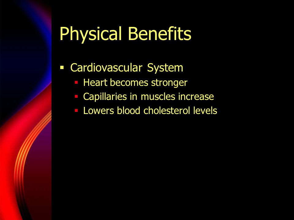 Physical Benefits Cardiovascular System Heart becomes stronger