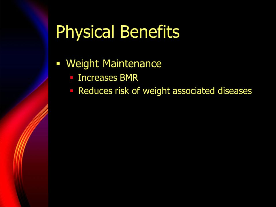 Physical Benefits Weight Maintenance Increases BMR