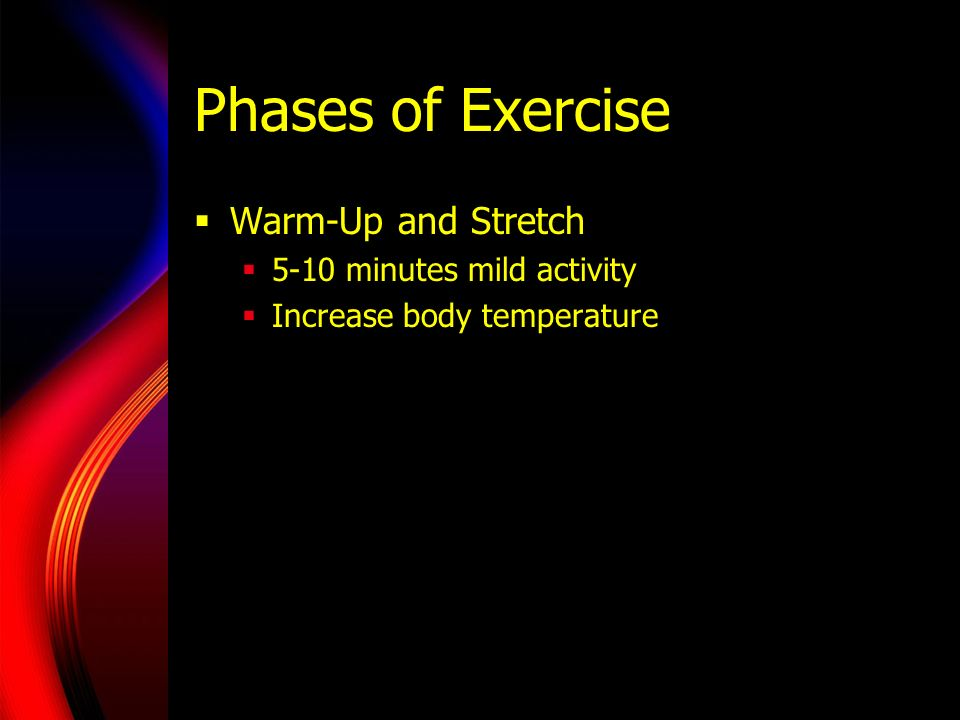 Phases of Exercise Warm-Up and Stretch 5-10 minutes mild activity