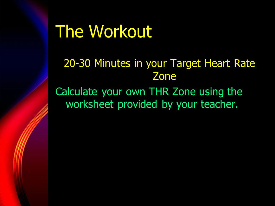 20-30 Minutes in your Target Heart Rate Zone
