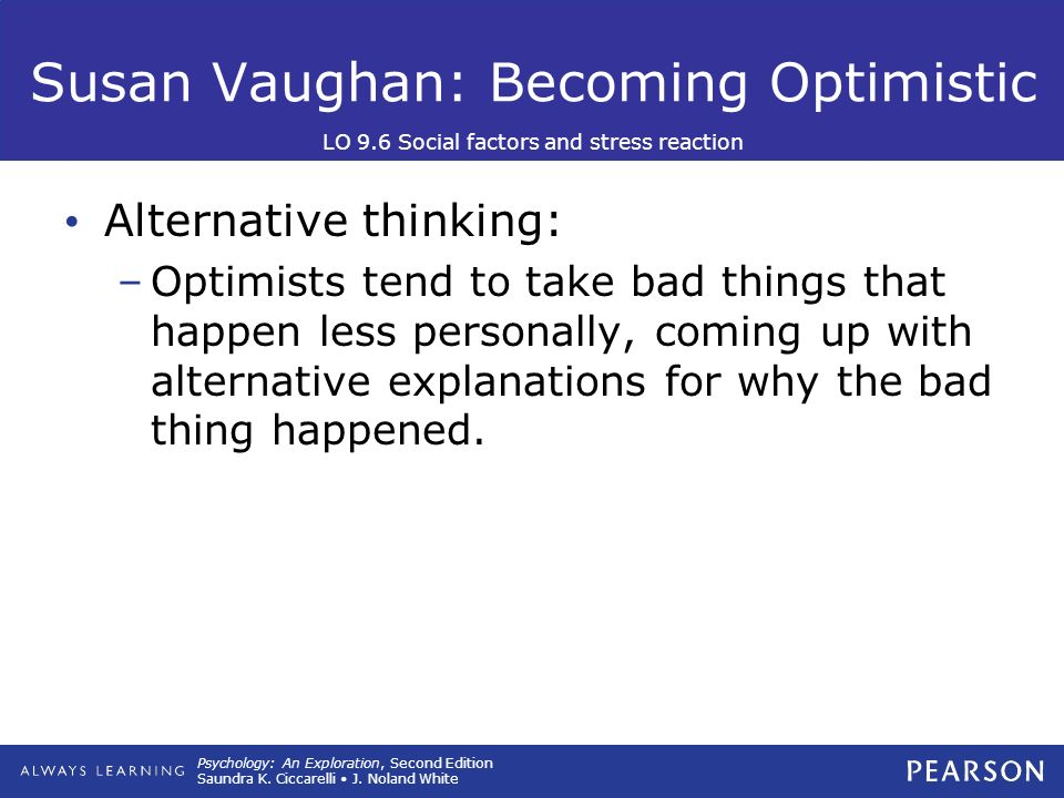 why optimists are less vulnerable to Many of us categorise ourselves as either optimist or pessimist, but what  and  optimistic while debbie is prone to bouts of profound depression  early 20s  lived up to 10 years longer than those who expressed the least.