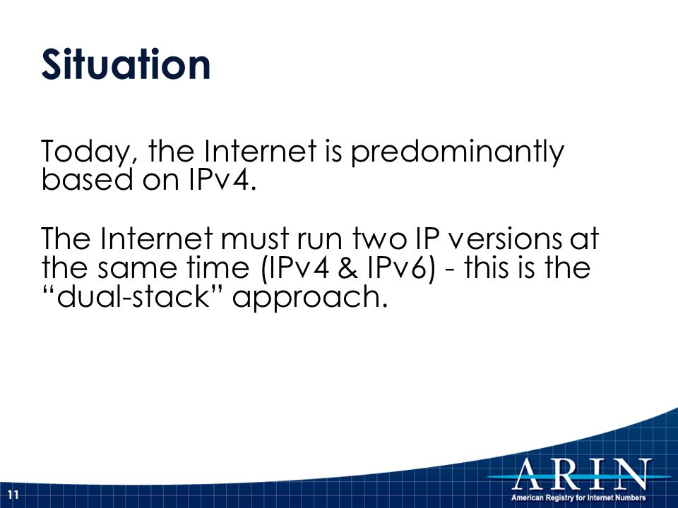 Situation Today, the Internet is predominantly based on IPv4.