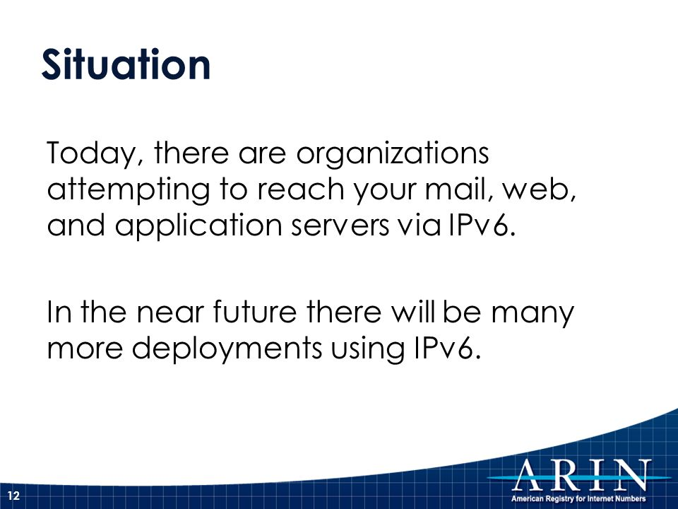 Situation Today, there are organizations attempting to reach your mail, web, and application servers via IPv6.