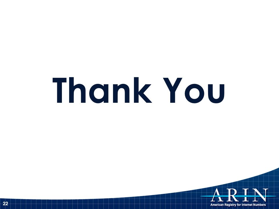 Thank You Please contact info@arin.net with any questions, comments, or suggestions.