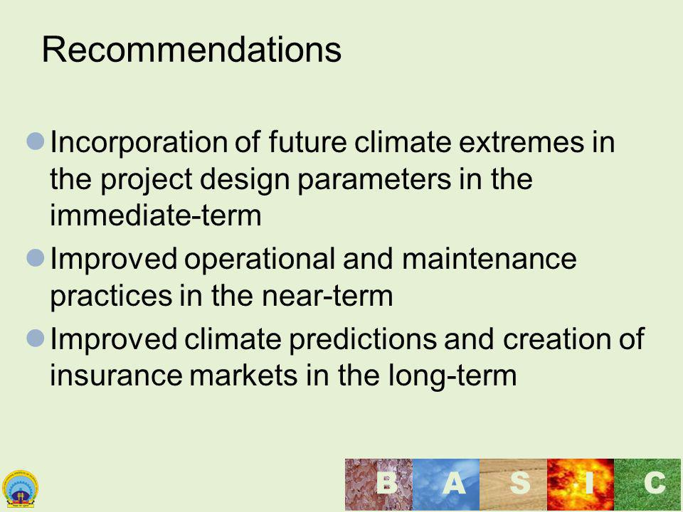 Recommendations Incorporation of future climate extremes in the project design parameters in the immediate-term.