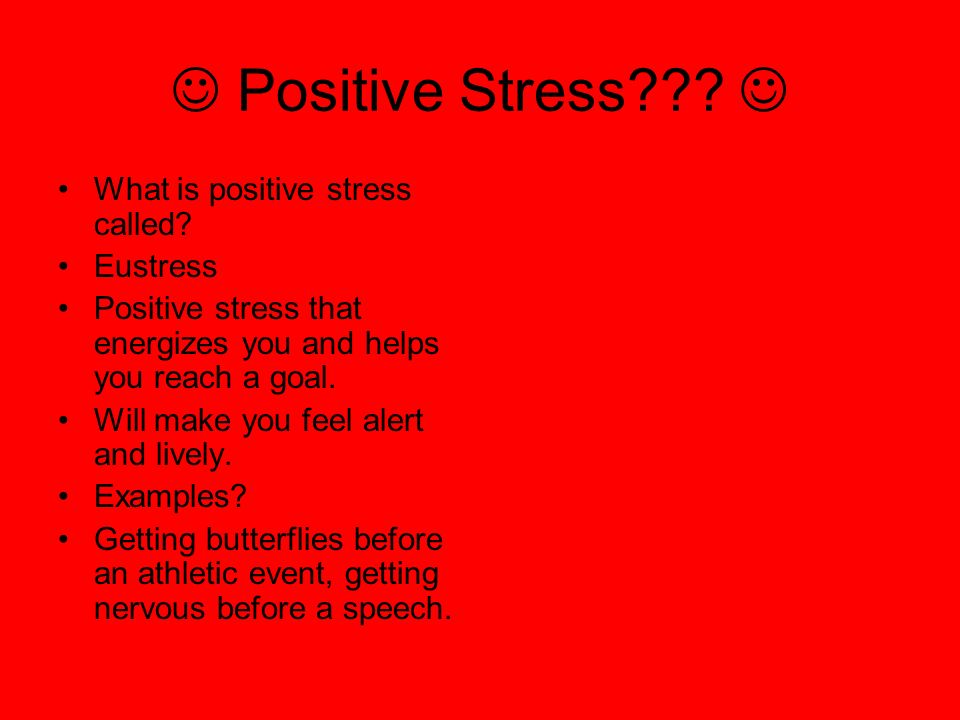  Positive Stress  What is positive stress called Eustress