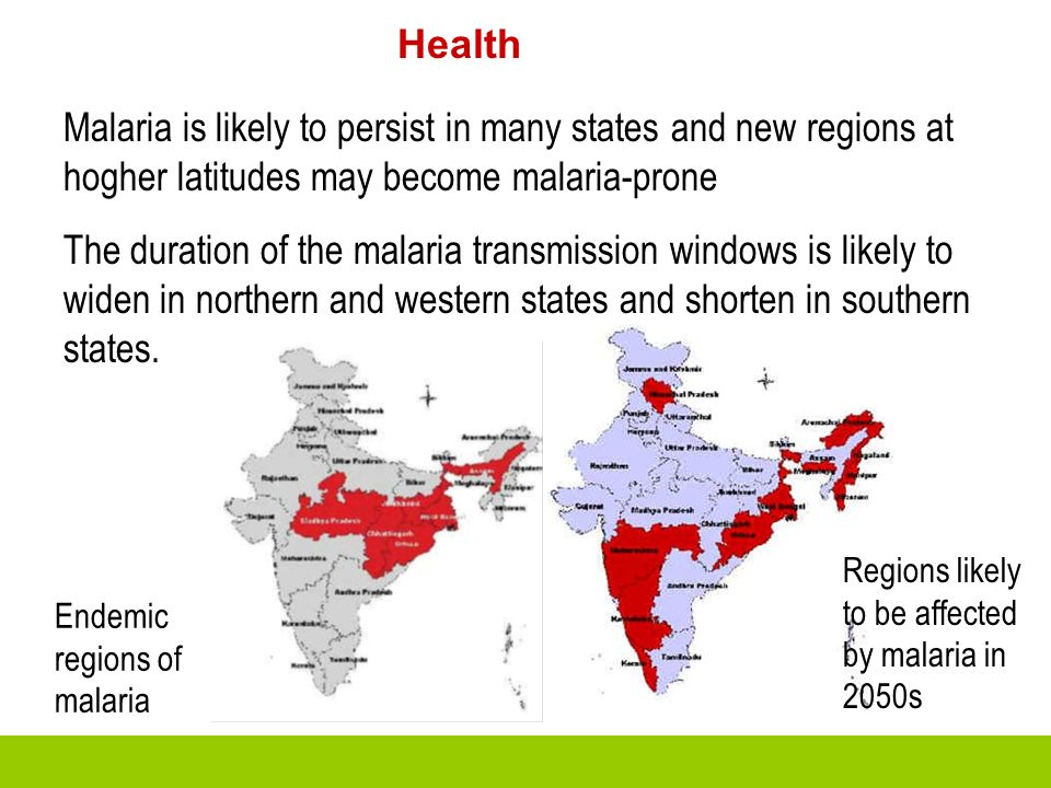 Health Malaria is likely to persist in many states and new regions at hogher latitudes may become malaria-prone.