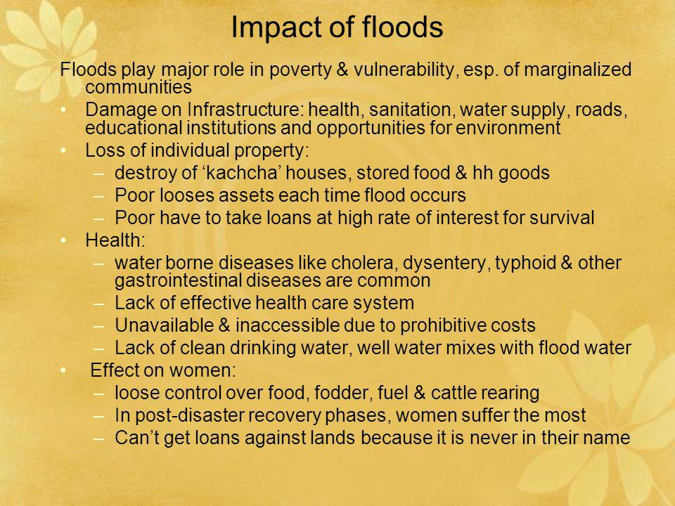 Impact of floods Floods play major role in poverty & vulnerability, esp. of marginalized communities.