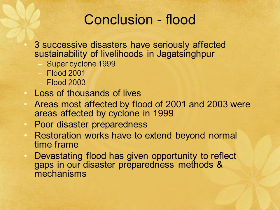 Conclusion - flood 3 successive disasters have seriously affected sustainability of livelihoods in Jagatsinghpur.