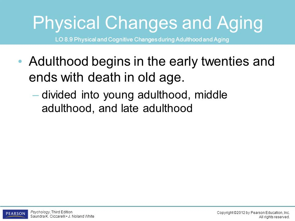 physical and cognitive changes in late Late adolescence (aged 19-23) - this is characterised by 'settling down' as the  young  physical changes cognitive changes social changes (including peer.