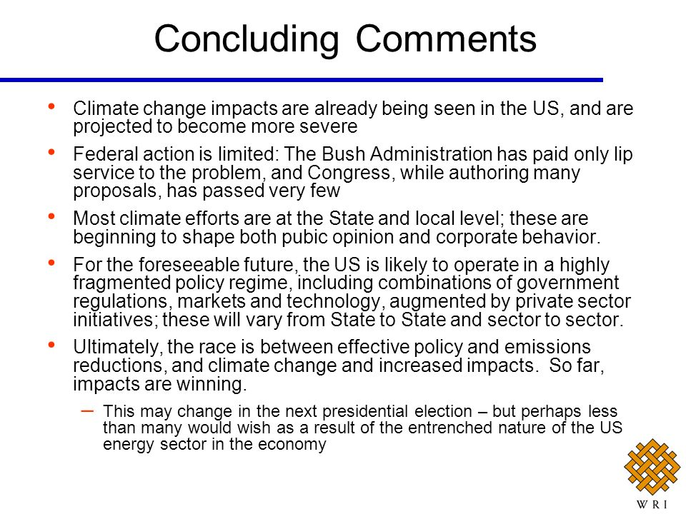 Concluding Comments Climate change impacts are already being seen in the US, and are projected to become more severe.