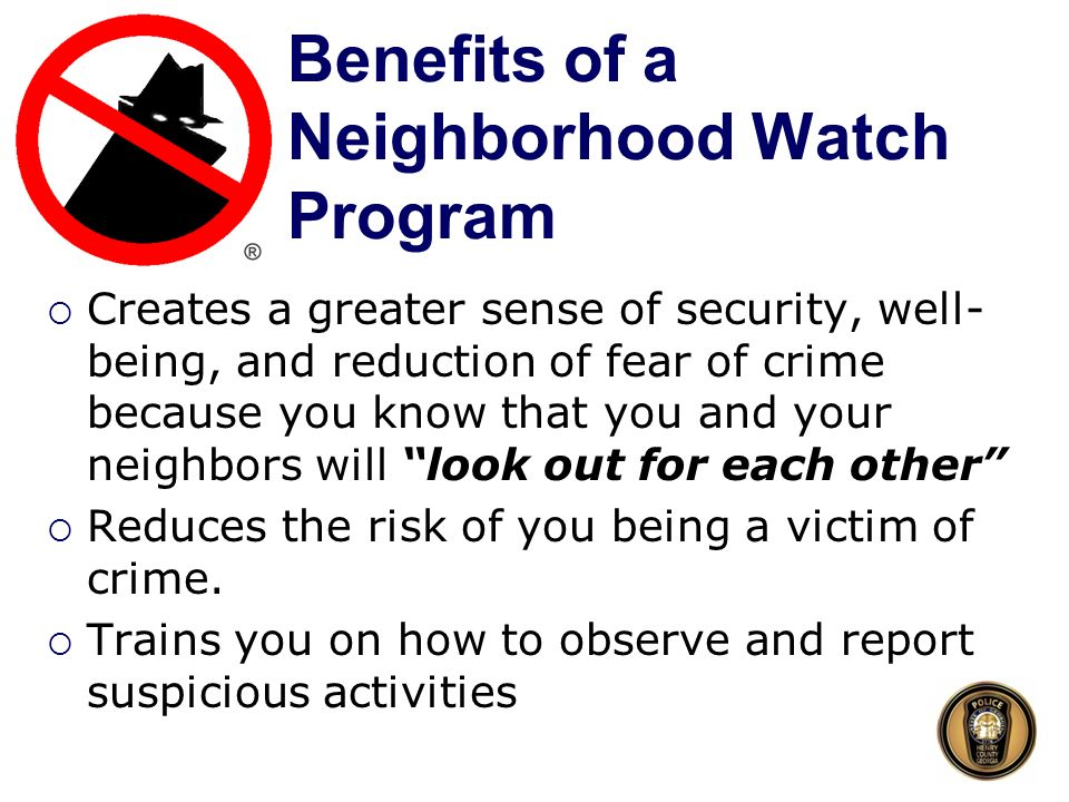 the advantage and benefits of a neighborhood watch How neighborhood watch programs reduce crime the benefits of neighborhood watch neighborhood watch programs teach you how to respond in critical situations.
