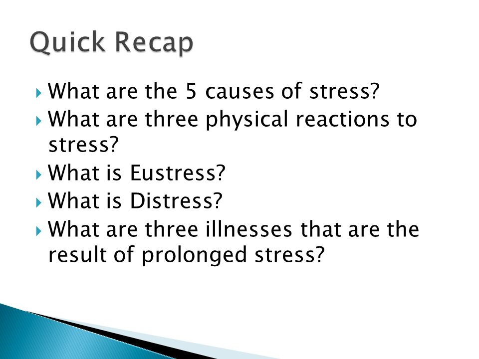 Quick Recap What are the 5 causes of stress