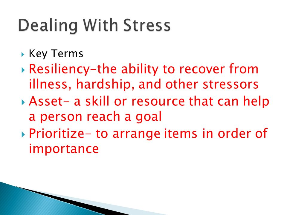 Dealing With Stress Key Terms. Resiliency-the ability to recover from illness, hardship, and other stressors.