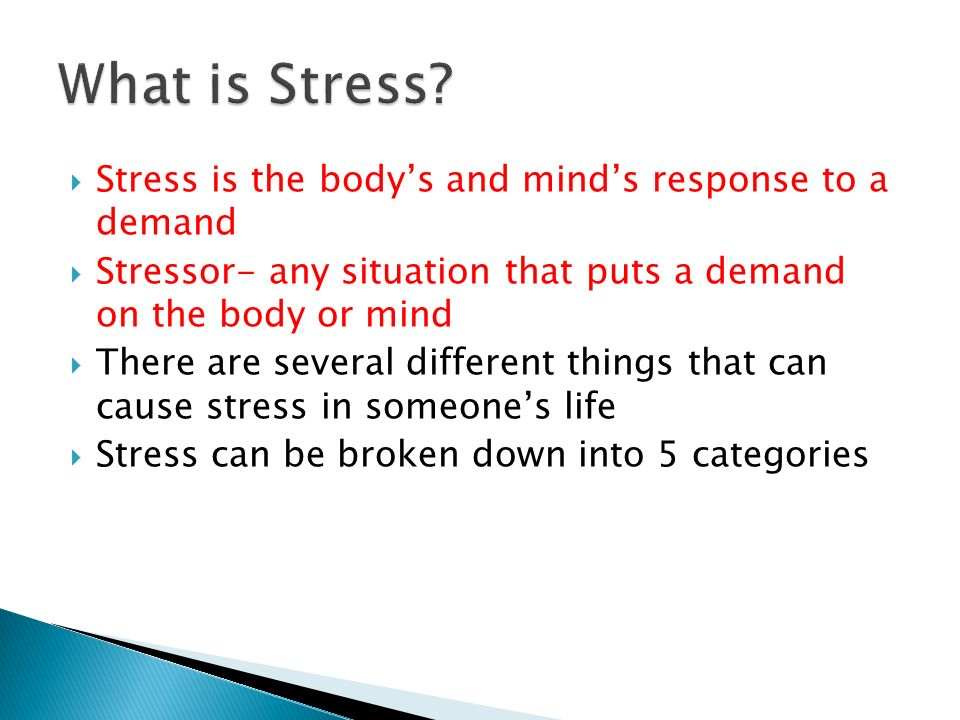 What is Stress Stress is the body's and mind's response to a demand