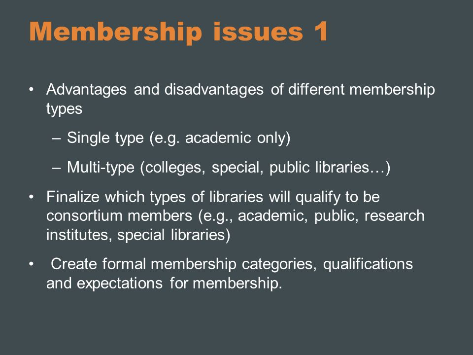 Membership issues 1 Advantages and disadvantages of different membership types. Single type (e.g. academic only)