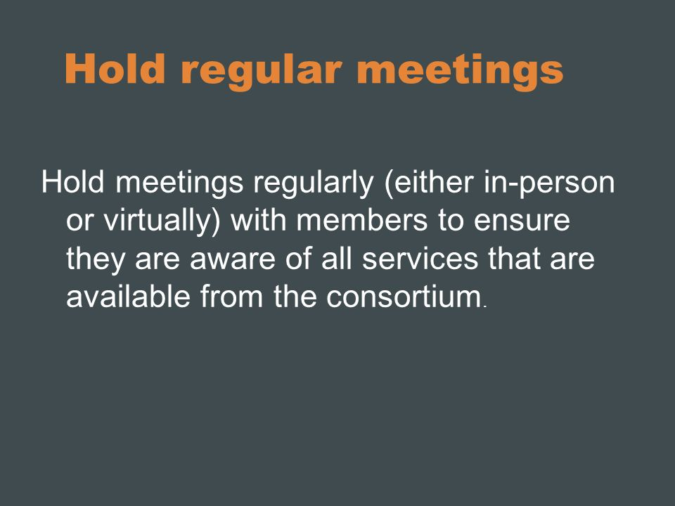 Hold regular meetings