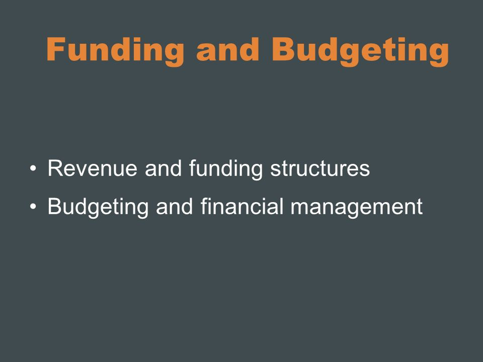 Funding and Budgeting Revenue and funding structures