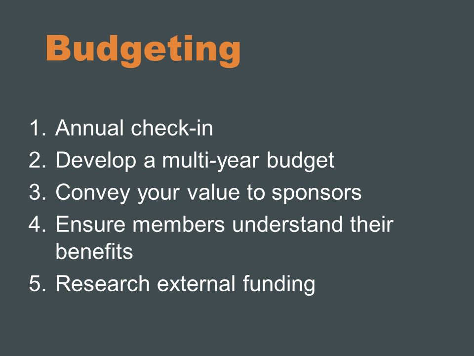 Budgeting Annual check-in Develop a multi-year budget