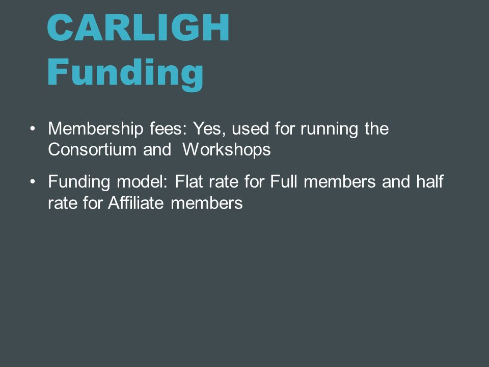 CARLIGH Funding Membership fees: Yes, used for running the Consortium and Workshops.