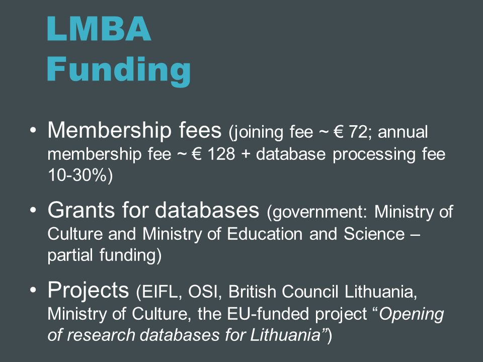 LMBA Funding Membership fees (joining fee ~ € 72; annual membership fee ~ € database processing fee 10-30%)