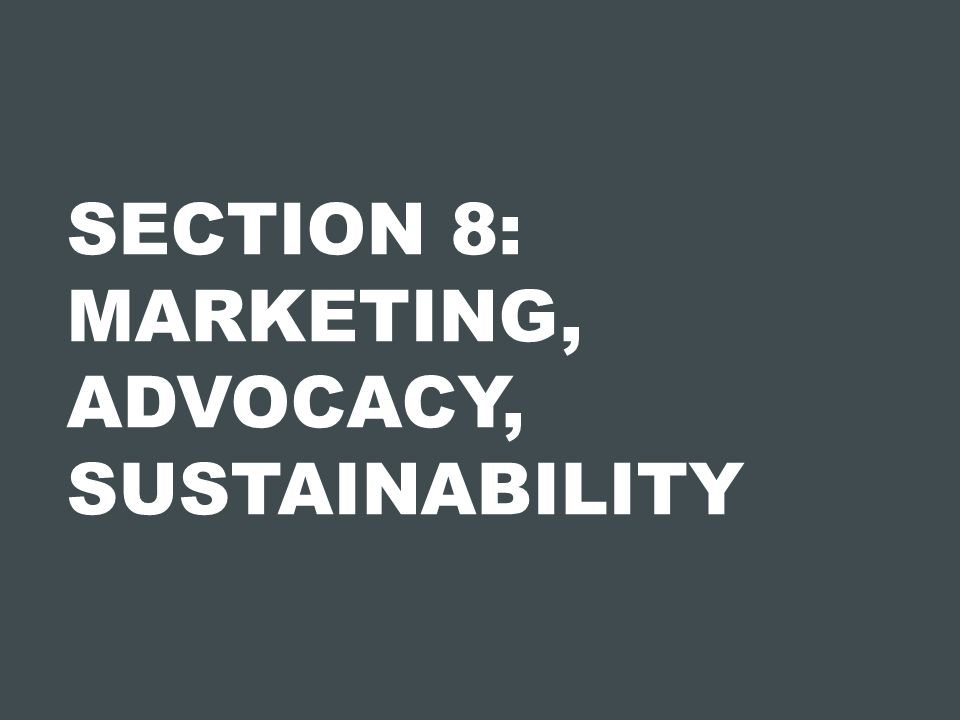 SECTION 8: MARKETING, ADVOCACY, SUSTAINABILITY