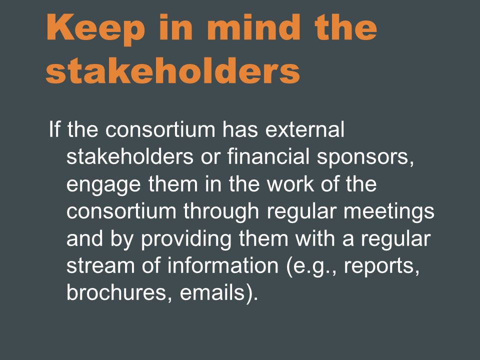 Keep in mind the stakeholders